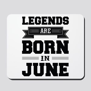 Legends Are Born In June Mousepad