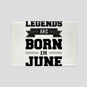 Legends Are Born In June Magnets