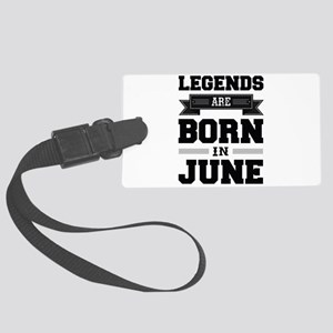 Legends Are Born In June Large Luggage Tag