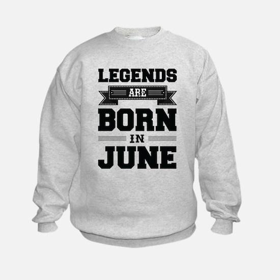 Legends Are Born In June Sweatshirt