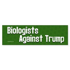 Biologists Against Trump Bumper Bumper Sticker