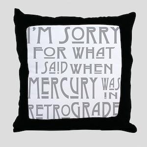 im sorry for what i said when mercury Throw Pillow