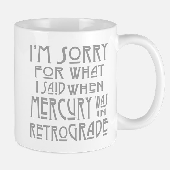 im sorry for what i said when mercury was in Mugs