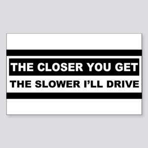 the closer you get the slower Ill drive Sticker