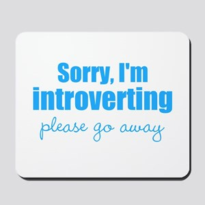 Sorry Im Introverting Please Go Away Mousepad