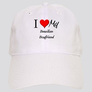 I Love My Brazilian Boyfriend Cap