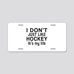 Hockey It Is My Life Aluminum License Plate