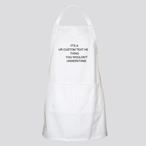 Its A Custom Text Thing Apron