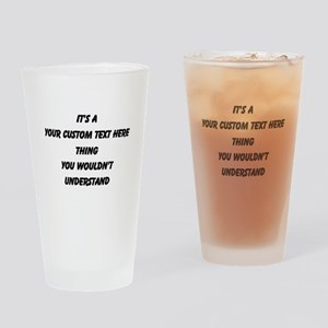 Its A Custom Text Thing Drinking Glass