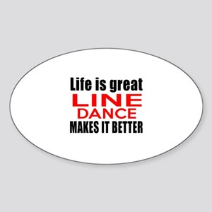 Life Is Great Line Dance Make It Be Sticker (Oval)