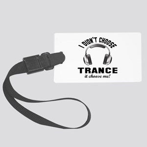 I didn't choose Trance Large Luggage Tag