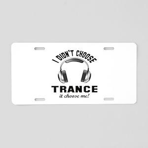 I didn't choose Trance Aluminum License Plate