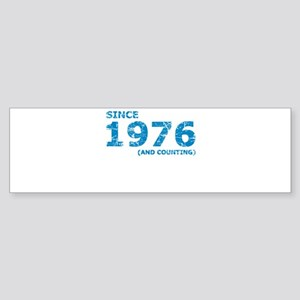 Since 1976 (and counting) Bumper Sticker