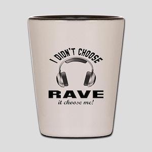 I didn't choose Rave Shot Glass