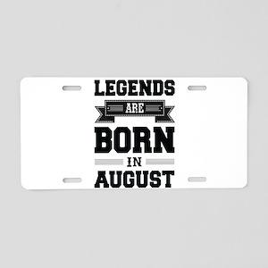 Legends Are Born In August Aluminum License Plate