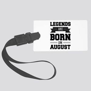 Legends Are Born In August Large Luggage Tag