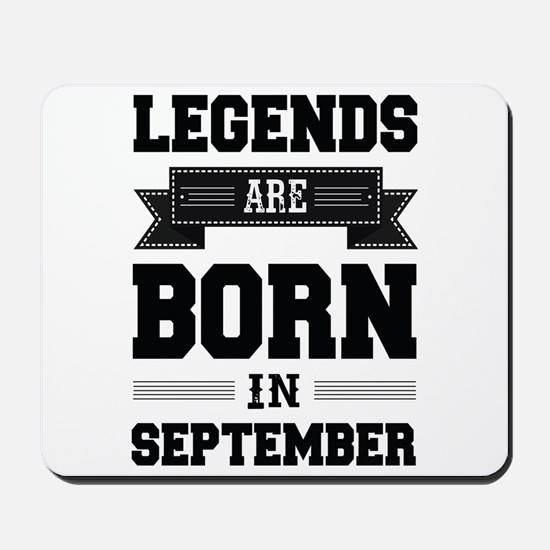 Legends Are Born In September Mousepad