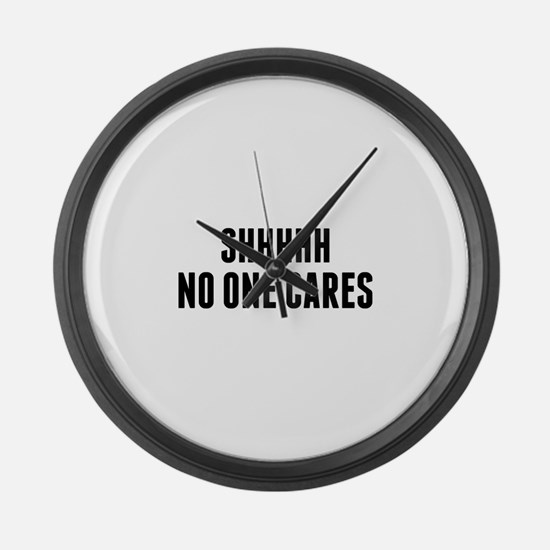 Shhhh No One Cares Large Wall Clock