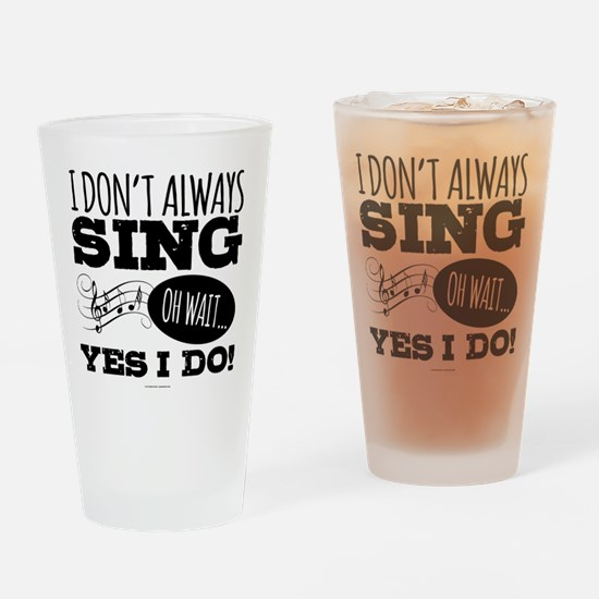 I Don't Always Sing Drinking Glass