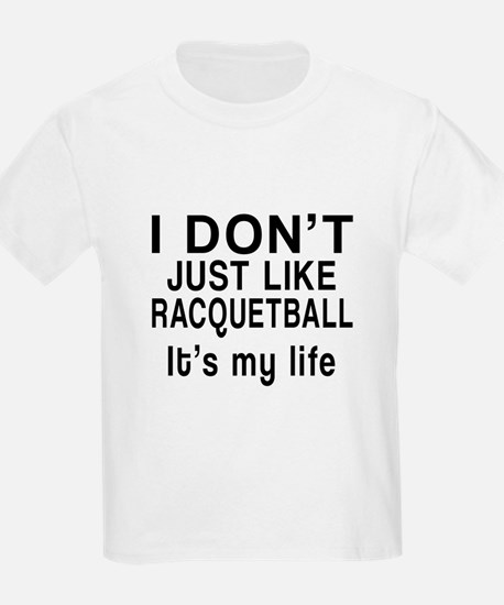 Racquetball It Is My Life T-Shirt
