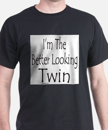 BETTER LOOKING TWIN T-Shirt