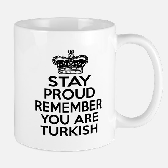Stay Proud Remember You Are Turkish Mug
