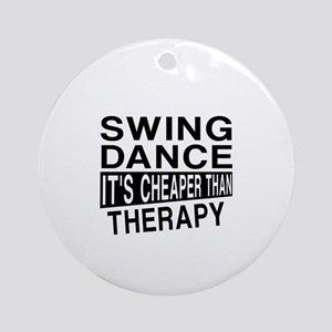 Swing Dance It Is Cheaper Than Ther Round Ornament