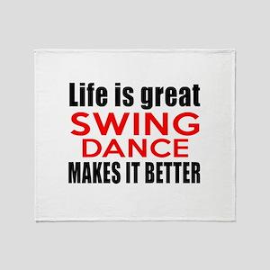 Life Is Great Swing Dance Make It Be Throw Blanket