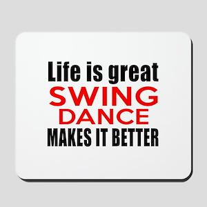Life Is Great Swing Dance Make It Better Mousepad