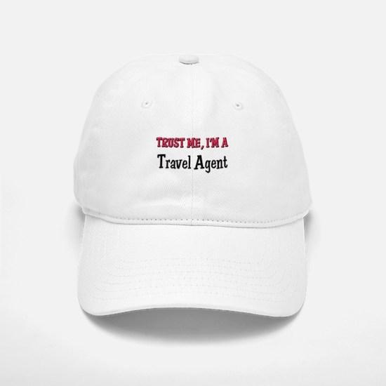 Trust Me I'm a Travel Agent Baseball Baseball Cap