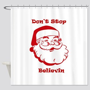 DON'T STOP BELIEVIN Shower Curtain
