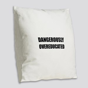 Dangerously Overeducated Burlap Throw Pillow