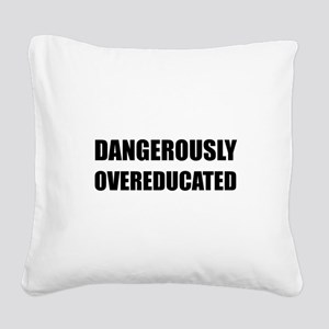 Dangerously Overeducated Square Canvas Pillow