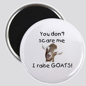 You don't scare me I raise goats Magnets