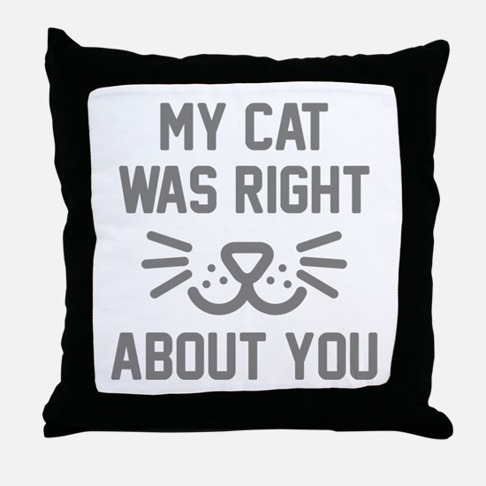 My Cat Was Right Throw Pillow