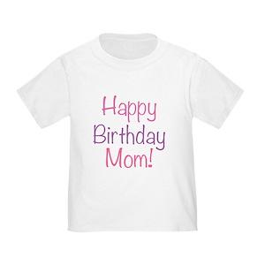 Happy Birthday Mom Toddler T Shirts