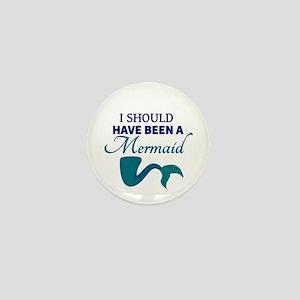 I Should Have Ben a Mermaid Mini Button