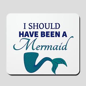 I Should Have Ben a Mermaid Mousepad