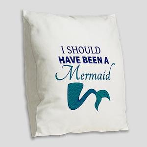 I Should Have Ben a Mermaid Burlap Throw Pillow