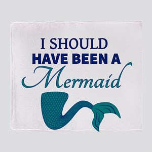 I Should Have Ben a Mermaid Throw Blanket