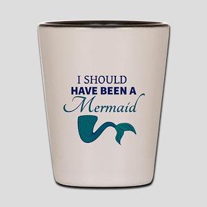 I Should Have Ben a Mermaid Shot Glass