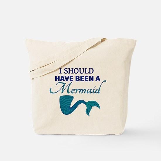 I Should Have Ben a Mermaid Tote Bag