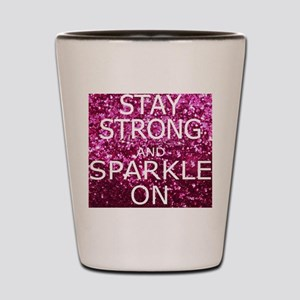 Stay Strong And Sparkle On Shot Glass