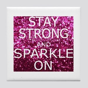 Stay Strong And Sparkle On Tile Coaster