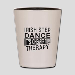 Irish Step Dance It Is Cheaper Than The Shot Glass