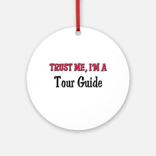 Trust Me I'm a Tour Guide Ornament (Round)