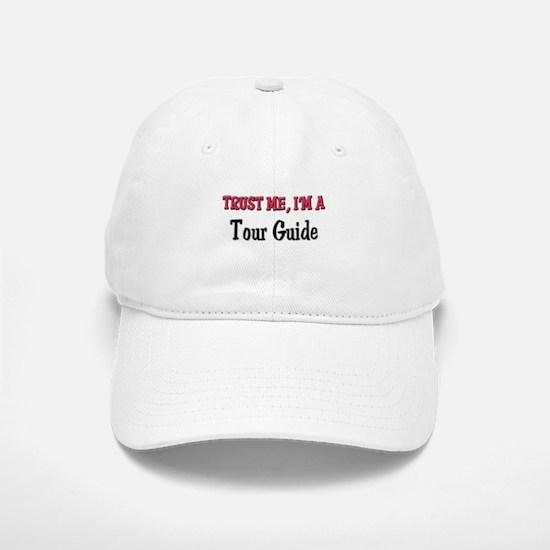 Trust Me I'm a Tour Guide Baseball Baseball Cap