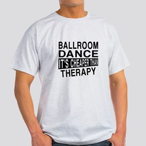 Ballroom Dance It Is Cheaper Than Th Light T-Shirt