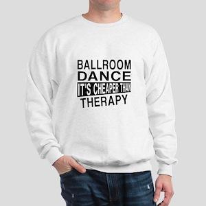 Ballroom Dance It Is Cheaper Than Thera Sweatshirt