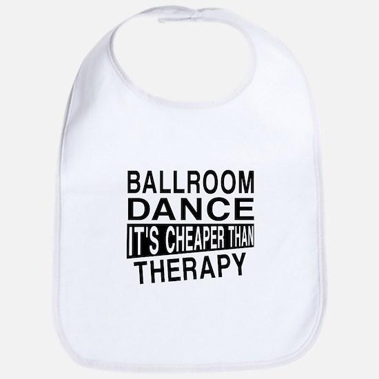 Ballroom Dance It Is Cheaper Than Therapy Bib